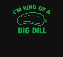 I'm Kind Of A Big Dill Unisex T-Shirt