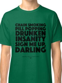 Absolutely Fabulous - Chain Smoking, Pill Popping, Drunken Insanity. Sign Me Up Darling Classic T-Shirt