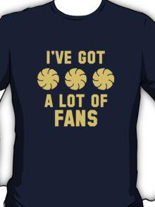 I've Got A Lot Of Fans T-Shirt