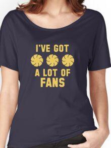 I've Got A Lot Of Fans Women's Relaxed Fit T-Shirt