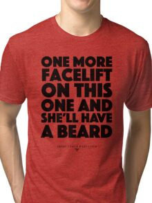 Absolutely Fabulous - One more facelift on this one and she'll have a beard Tri-blend T-Shirt