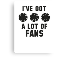 I've Got A Lot Of Fans Canvas Print