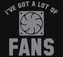 I've Got A Lot Of Fans by DesignFactoryD