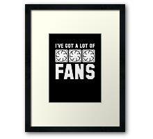 I've Got A Lot Of Fans Framed Print