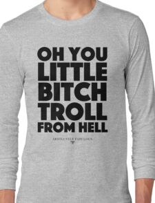 Absolutely Fabulous - Oh you little bitch troll from hell Long Sleeve T-Shirt