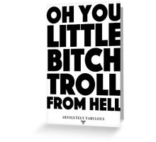 Absolutely Fabulous - Oh you little bitch troll from hell Greeting Card