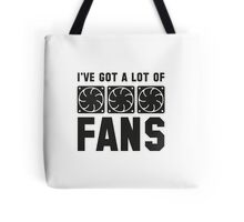 I've Got A Lot Of Fans Tote Bag