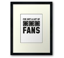 I've Got A Lot Of Fans Framed Print