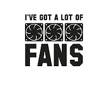 I've Got A Lot Of Fans Photographic Print
