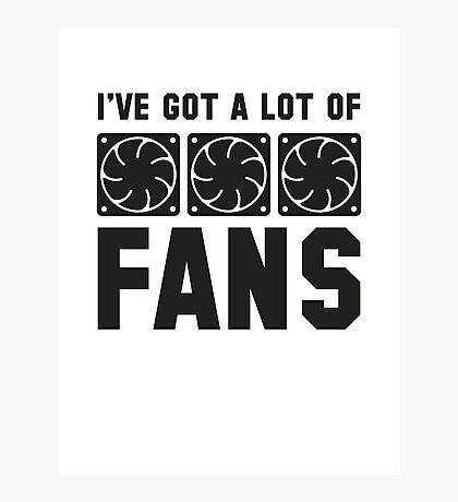 I've Got A Lot Of Fans Photographic Print