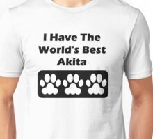 I Have The World's Best Akita  Unisex T-Shirt