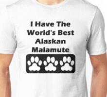 I Have The World's Best Alaskan Malamute  Unisex T-Shirt