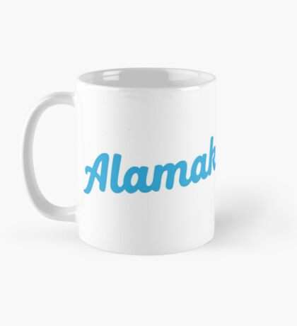 Alamak! (oh my god! oh my goodness! in Malay or Singlish)  Mug
