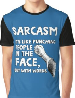 Sarcasm. It's like punching people in the face, but with words. Graphic T-Shirt
