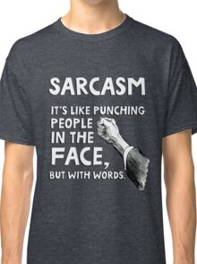 Sarcasm. It's like punching people in the face, but with words. Classic T-Shirt