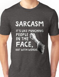 Sarcasm. It's like punching people in the face, but with words. Unisex T-Shirt