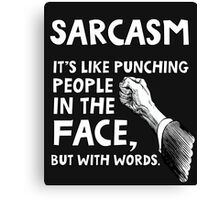 Sarcasm. It's like punching people in the face, but with words. Canvas Print