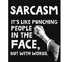 Sarcasm. It's like punching people in the face, but with words. Photographic Print