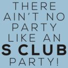 Ain't no party like an S CLUB party! (black version) by Melanie St. Clair