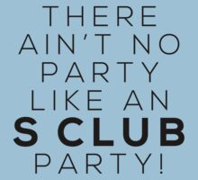 Ain't no party like an S CLUB party! (black version) by Melanie St Clair
