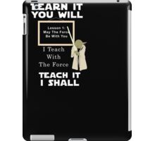 Learn It You Will Teach It I Shall T-Shirt | May The Force.. iPad Case/Skin