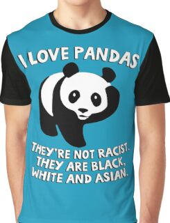 I love pandas. They are not racist. They're black, white and Asian. Graphic T-Shirt