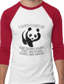 I love pandas. They are not racist. They're black, white and Asian. Men's Baseball ¾ T-Shirt