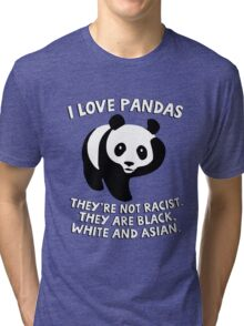 I love pandas. They are not racist. They're black, white and Asian. Tri-blend T-Shirt