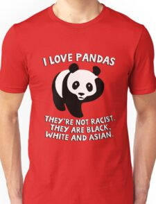 I love pandas. They are not racist. They're black, white and Asian. Unisex T-Shirt