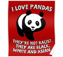 I love pandas. They are not racist. They're black, white and Asian. Poster