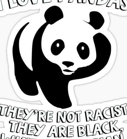 I love pandas. They are not racist. They're black, white and Asian. Sticker