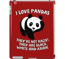 I love pandas. They are not racist. They're black, white and Asian. iPad Case/Skin