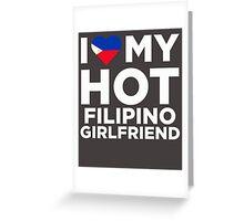 I Love My Hot Filipino Girlfriend Greeting Card