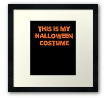 This Is My Halloween Costume - Halloween T-Shirt SHIPS FAST! Framed Print