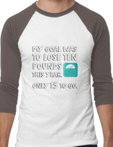My goal was to lose 10 pound this year. Only 15 to go. Men's Baseball ¾ T-Shirt