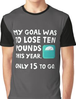 My goal was to lose 10 pound this year. Only 15 to go. Graphic T-Shirt