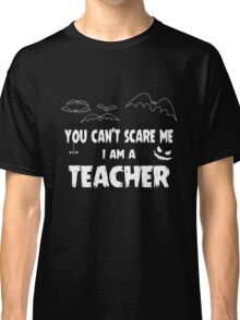 You Can't Scare Me I Am A Teacher Halloween Party Classic T-Shirt