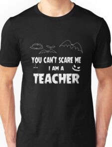 You Can't Scare Me I Am A Teacher Halloween Party Unisex T-Shirt