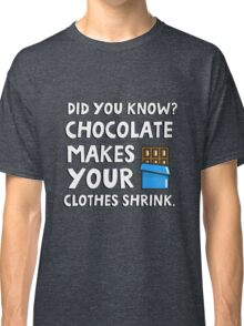 Did you know? Chocolate makes your clothes shrink! Classic T-Shirt
