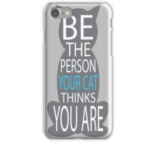 THE PERSON YOUR CAT THINKS YOU ARE iPhone Case/Skin
