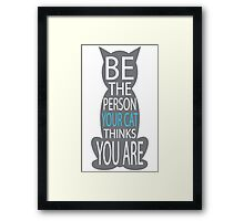 THE PERSON YOUR CAT THINKS YOU ARE Framed Print