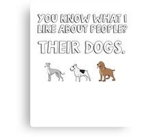 You know what I like about people? Their dogs. Canvas Print