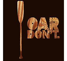 Oar Don't. Photographic Print