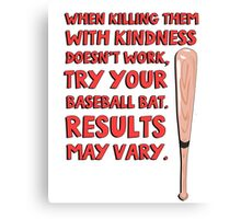 When killing them with kindness doesn't work, try your baseball bat. Results may vary. Canvas Print
