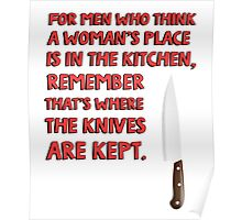 For men who think a woman's place is in the kitchen, remember that's where the knives are kept. Poster