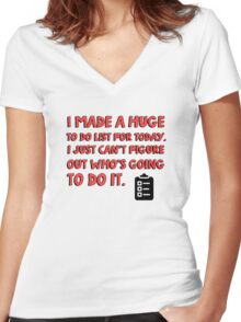 I made a huge to do list for today. I just can't figure out who's going to do it. Women's Fitted V-Neck T-Shirt