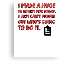I made a huge to do list for today. I just can't figure out who's going to do it. Canvas Print