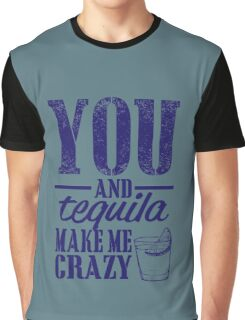 You and Tequila make me crazy Graphic T-Shirt