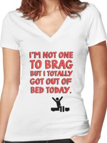 I'm not one to brag but I totally got out of bed today Women's Fitted V-Neck T-Shirt