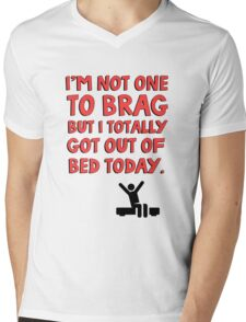 I'm not one to brag but I totally got out of bed today Mens V-Neck T-Shirt